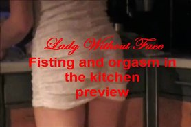 Fisting and orgasm in the kitchen LadyWithoutFace
