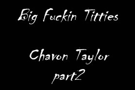 Big Fucking Titties - Chavon Taylor part2