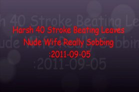 Harsh 40 Stroke Beating Reduces Nude Wife to Tears
