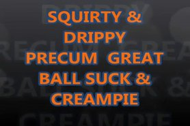 Squirty&Drippy Precum Great Ball Suck & Creampie