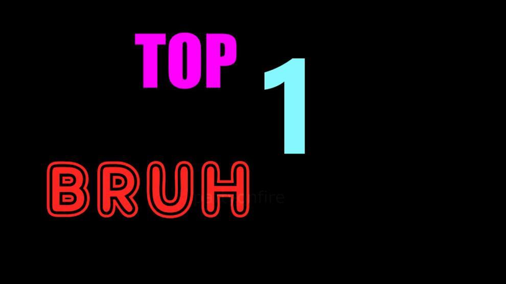 TOP 1 BRUH MOTS.