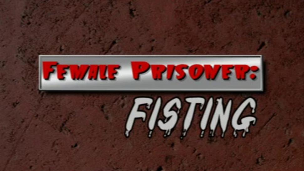 Amateur/anal/fisting female prisoner