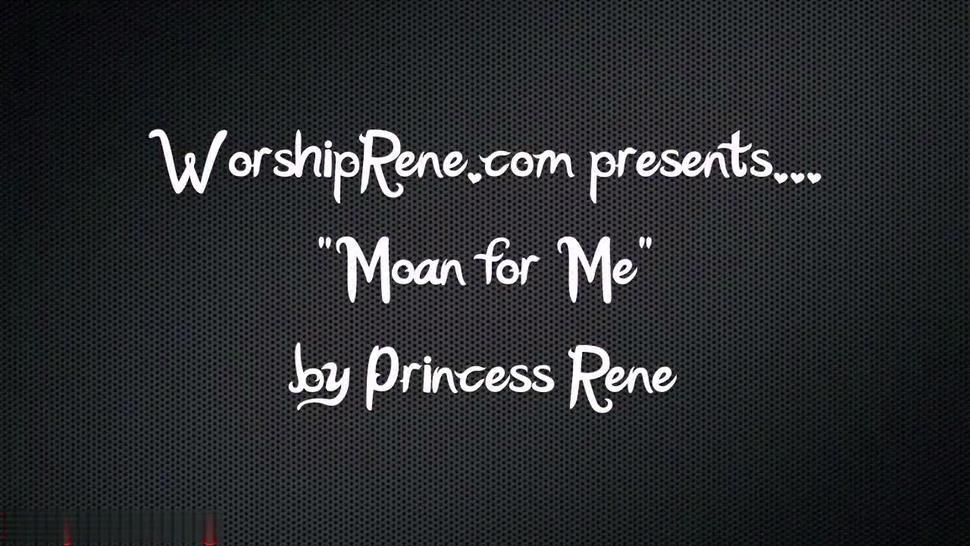 Princess Rene Moan For Me Sex Humiliation