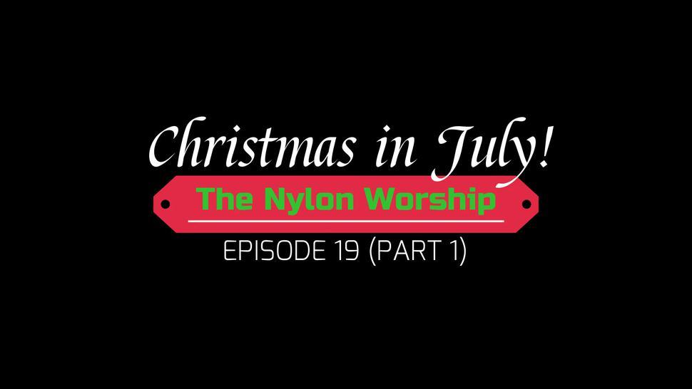 Christmas in July - Episode 19 (Part 1) The Nylon Worship 1080p HD