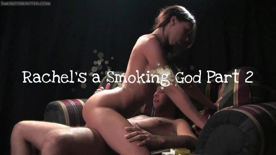 Rachel's a Smoking God Part 2