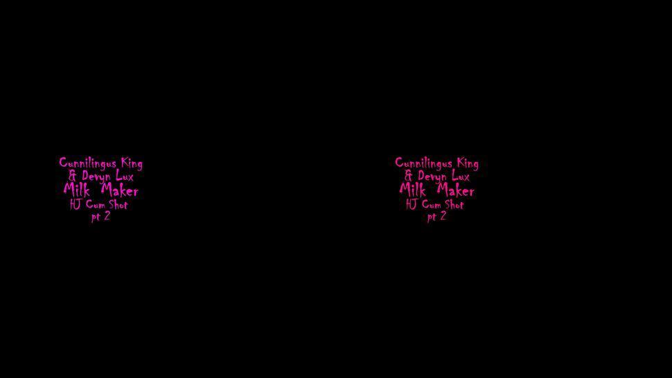 Vr Hj - Milk Maker Pt2 - Dick Stroke Cum Shot - Devyn Lux & Cunnilingus King