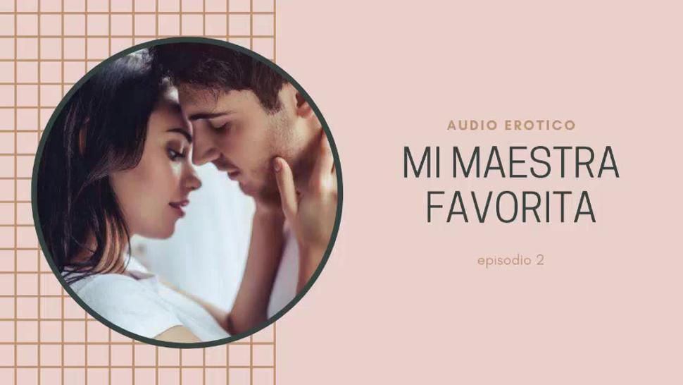 AUDIO EROTICO PARA MUJERES EN ESPANOL (AMSR) - MI MAESTRA FAVORITA EPISODIO 2