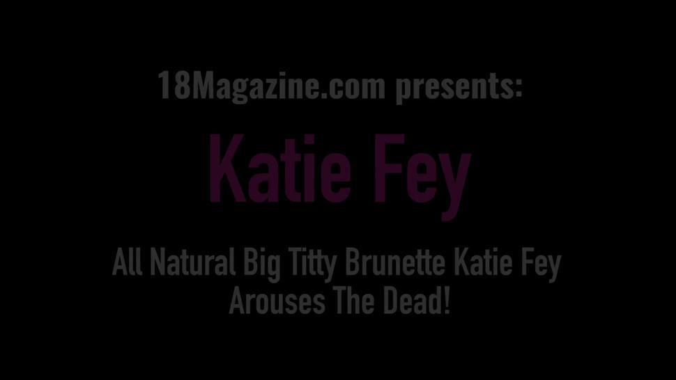 All Natural Big Titty Brunette Katie Fey Arouses The Dead!