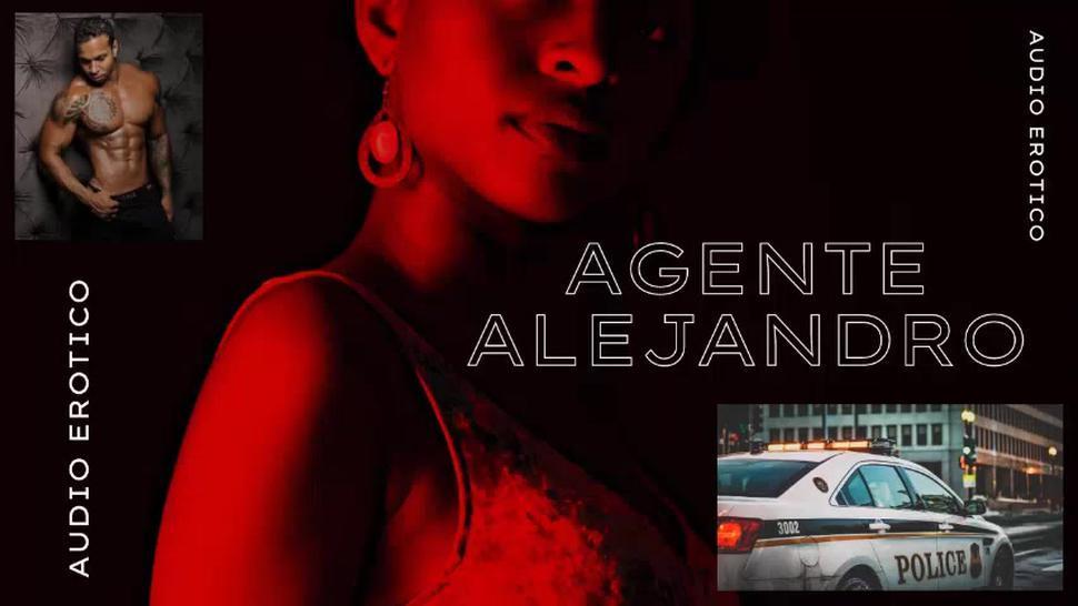 AUDIO EROTICO PARA MUJERES EN ESPANOL (ASMR) - AGENTE ALEJANDRO