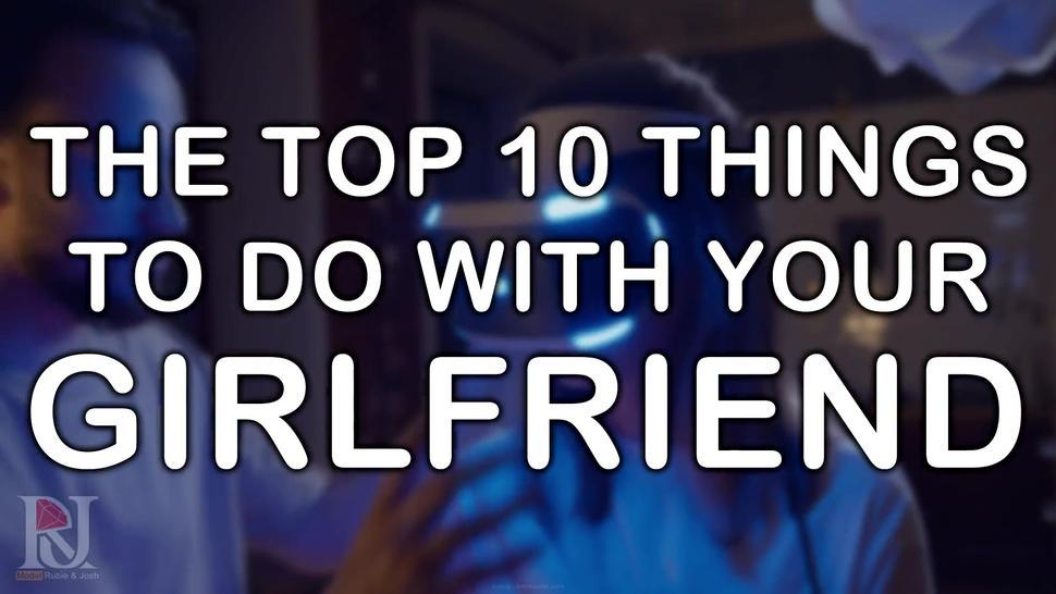 Top 10 Things To Do With Your Gf - Rubie & Josh