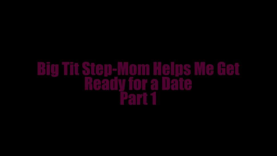 Big Tit Step-Mom Helps Me Get Ready for Date Pt1
