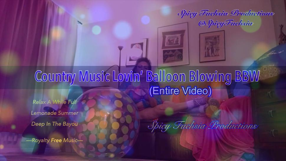 Country Music Lovin, Balloon Blowing BBW, Entire Video