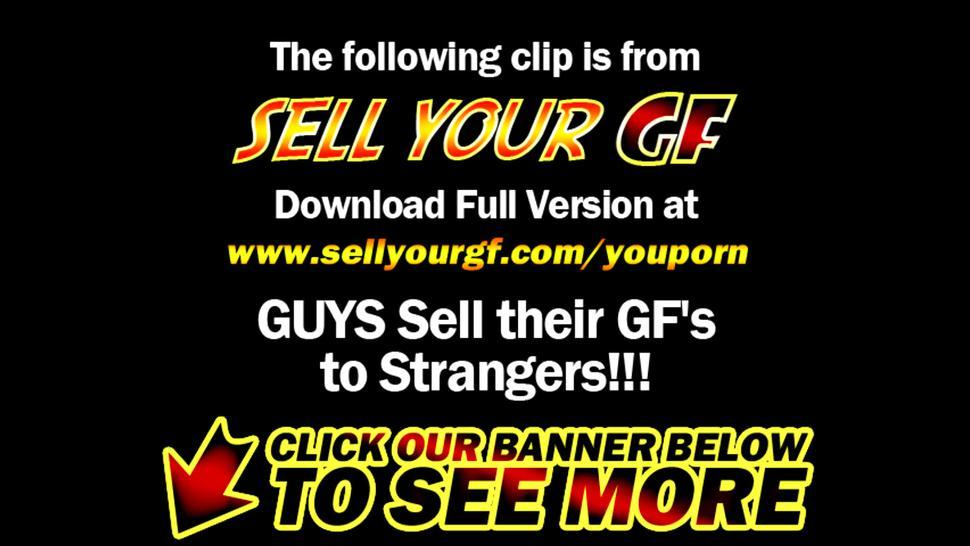 Sell Your Girlfriend - Punished With Sex-For-Cash